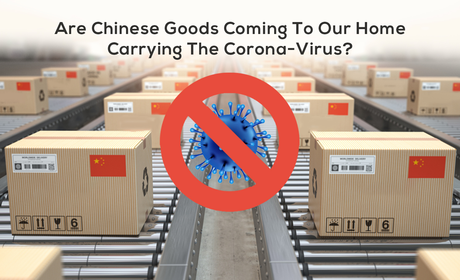 Are Chinese Goods Coming To Our Home Carrying The Coronavirus?