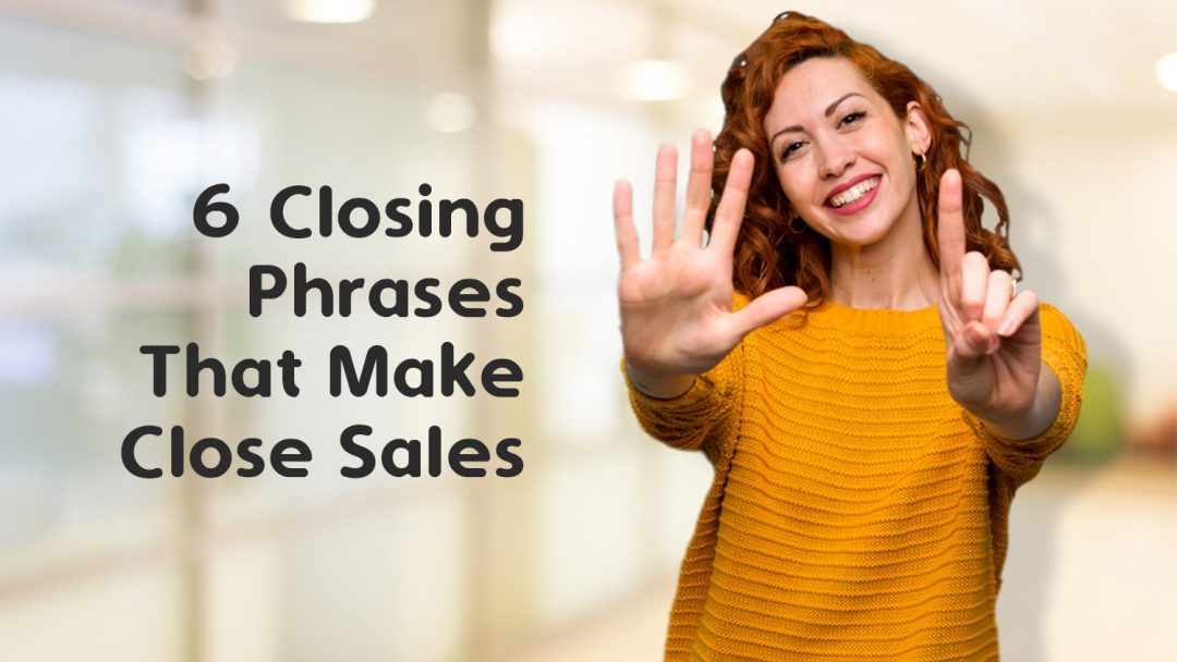 6 Closing Phrases That Make Close Sales